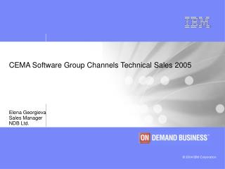 CEMA Software Group Channels Technical Sales 2005  Elena Georgieva  Sales Manager  NDB Ltd.
