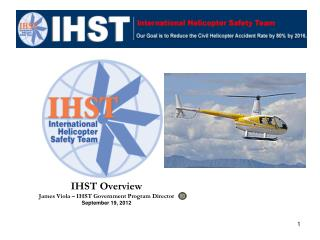 IHST Overview James Viola – IHST Government Program Director  September 19, 2012