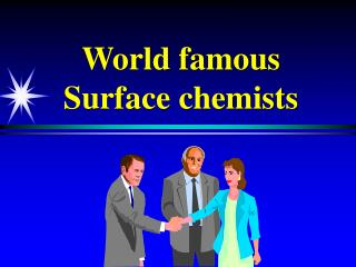 World famous Surface chemists