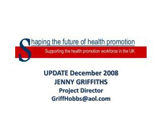 UPDATE December 2008 JENNY GRIFFITHS Project Director GriffHobbs@aol