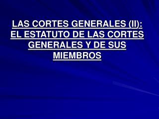 LAS CORTES GENERALES (II): EL ESTATUTO DE LAS CORTES GENERALES Y DE SUS MIEMBROS