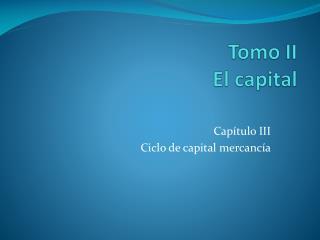 Tomo II E l capital
