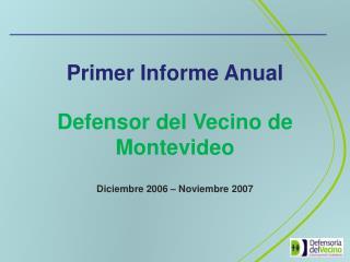 Primer Informe Anual Defensor del Vecino de Montevideo Diciembre 2006 – Noviembre 2007
