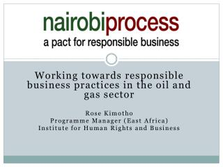 Working towards responsible business practices in the oil and gas sector Rose Kimotho