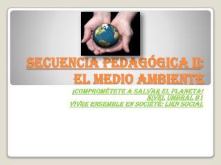 Secuencia pedagógica II : el medio ambiente