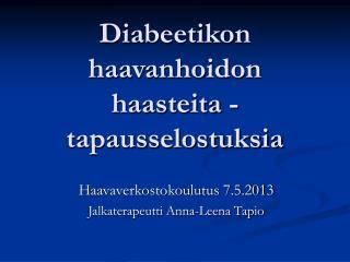 Diabeetikon haavanhoidon haasteita - tapausselostuksia