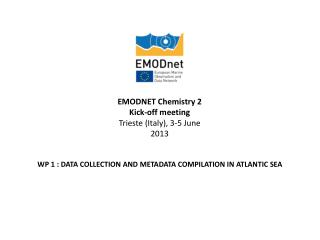 EMODNET Chemistry 2 Kick-off meeting Trieste (Italy), 3-5 June 2013