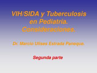 VIH/SIDA y Tuberculosis en Pediatría. Consideraciones. Dr. Marcio Ulises Estrada Paneque.