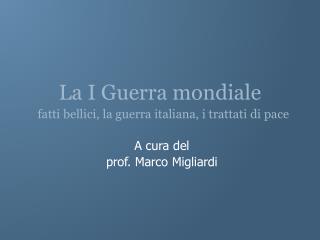 La I Guerra mondiale   fatti bellici, la guerra italiana, i trattati di pace