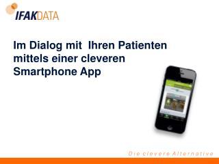 Im Dialog mit  Ihren Patienten mittels einer cleveren  Smartphone App