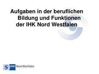 Aufgaben in der beruflichen Bildung und Funktionen der IHK Nord Westfalen