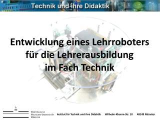 Institut für Technik und ihre DidaktikWilhelm-Klemm-Str. 1048149 Münster