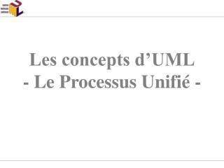 Les concepts d'UML - Le Processus Unifié -