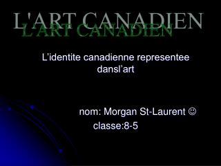 L'identite canadienne representee dansl'art nom: Morgan St-Laurent   classe:8-5