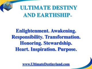 ULTIMATE DESTINY  AND EARTHSHIP ™