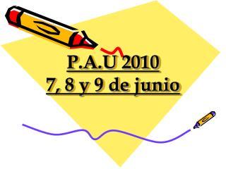 P.A.U 2010 7, 8 y 9 de junio