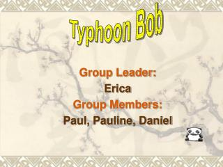 Group Leader: Erica Group Members: Paul, Pauline, Daniel