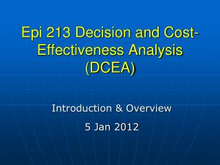 Epi 213 Decision and Cost-Effectiveness Analysis (DCEA)