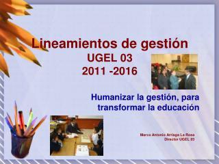 Lineamientos de gestión   UGEL 03  2011 -2016