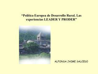 """""""Política Europea de Desarrollo Rural. Las experiencias LEADER Y PRODER"""""""