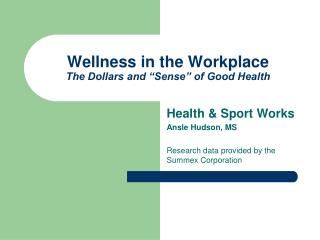 "Wellness in the Workplace The Dollars and ""Sense"" of Good Health"