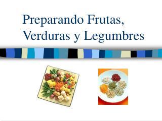 Preparando Frutas, Verduras y Legumbres