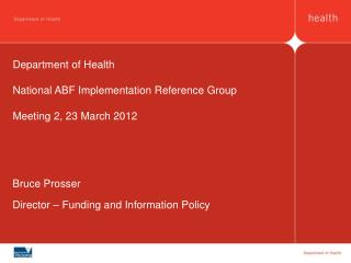 Department of Health National ABF Implementation Reference Group Meeting 2, 23 March 2012