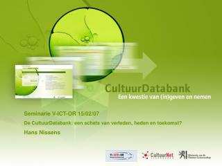 Seminarie V-ICT-OR 15/02/07 De CultuurDatabank: een schets van verleden, heden en toekomst?