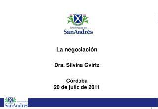 La negociación  Dra. Silvina Gvirtz Córdoba 20 de julio de 2011