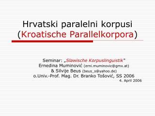 Hrvatski paralelni korpusi ( Kroatische Parallelkorpora )