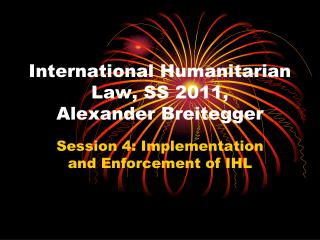 International Humanitarian Law, SS 2011, Alexander Breitegger