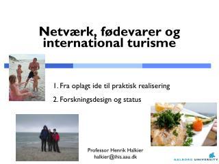 Netv�rk ,  f�devarer og  international  turisme