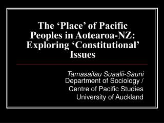 The 'Place' of Pacific Peoples in Aotearoa-NZ:  Exploring 'Constitutional' Issues