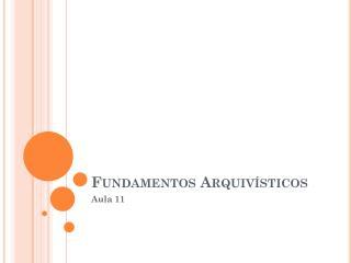 Fundamentos Arquivísticos