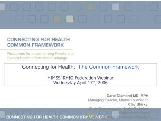 Connecting for Health:   The Common Framework  HIMSS' RHIO Federation Webinar