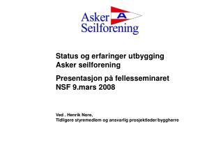 Status og erfaringer utbygging  Asker seilforening  Presentasjon på fellesseminaret