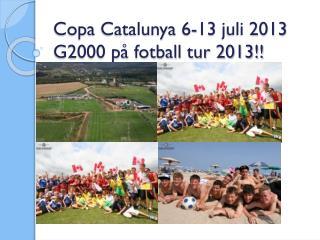 Copa Catalunya 6-13  juli  2013 G2000 på fotball tur 2013!!