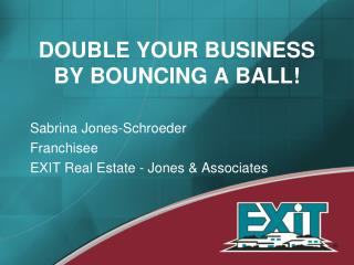 DOUBLE YOUR BUSINESS BY BOUNCING A BALL!