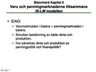 Blanchard Kapitel 5 Varu och penningmarknaderna tillsammans  IS-LM  modellen