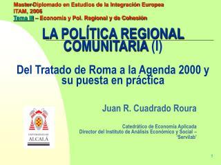 LA POLÍTICA REGIONAL COMUNITARIA  (I) Del Tratado de Roma a la Agenda 2000 y su puesta en práctica