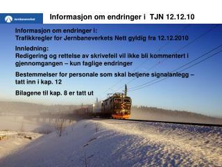 Informasjon om endringer i  TJN 12.12.10
