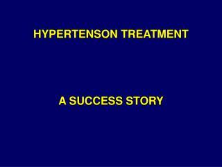 HYPERTENSON TREATMENT              A SUCCESS STORY