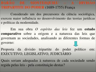 BARÃO DE MONTESQUIEU – A DIVISÃO TRIPARTITE DO PODER  (1689-1755) França