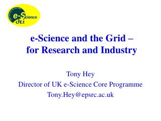 e-Science and the Grid –  for Research and Industry