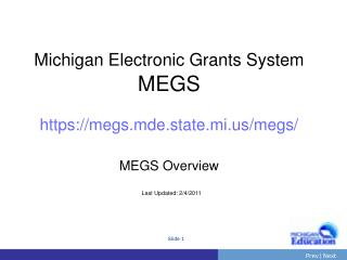 Michigan Electronic Grants System MEGS https://megs.mde.state.mi/megs/ MEGS Overview