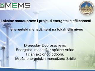 Dragoslav Dobrosavljević  Energetski menadžer opštine Vršac I član akcionog odbora,