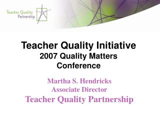Teacher Quality Initiative 2007 Quality Matters Conference