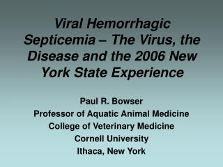 Viral Hemorrhagic Septicemia – The Virus, the Disease and the 2006 New York State Experience