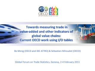 Towards measuring trade in value-added and other indicators of global value chains: Current OECD work using I