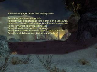 Massive Multiplayer Online Role Playing Game Pelissä pelaajat luovat valtakuntia